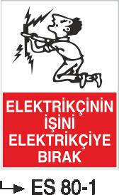 Elektrik Uyarı Levhaları - Elektrikçinin İşini Elektrikçiye Bırak Es 80-1