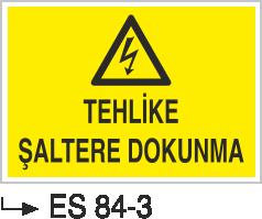 Şalter İkaz Levhaları - Tehlike Şaltere Dokunma Es 84-3