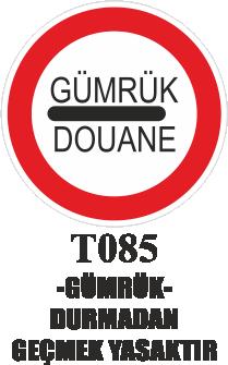 Trafik Tabelaları - Gümrük Durmadan Geçmek Yasaktır T085